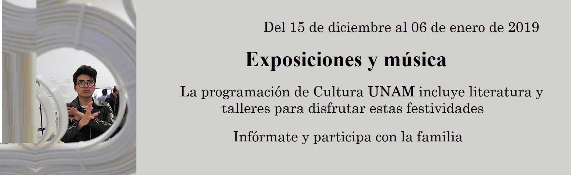 Del 15 de diciembre al 06 de enenro de 2019, Exposiciones y Música en la UNAM